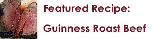 Featured Recipe:  Guinness Roast Beef