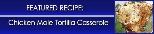 Chicken Tortilla en Mole Casserole